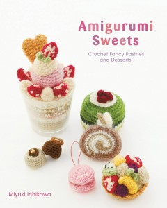 AMIGURUMI SWEETS CROCHET FANCY PASTRIES & DESSERT SC CRAFT