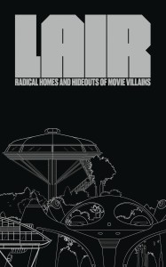 LAIR RADICAL HOMES & HIDEOUTS OF MOVIE VILLAINS HC
