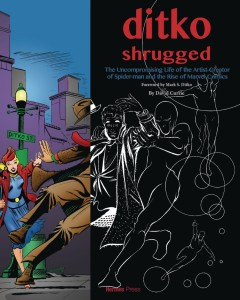 DITKO SHRUGGED UNCOMPROMISING LIFE OF THE ARTIST