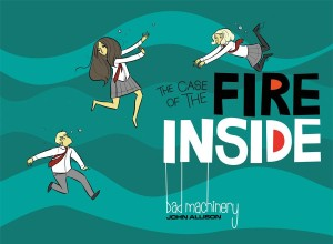 BAD MACHINERY GN VOL 05 CASE OF THE FIRE INSIDE